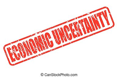 ECONOMIC UNCERTAINTY red stamp text on white