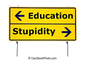 education and stupidity concept with yellow road sign