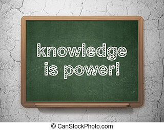Education concept: Knowledge Is power! on chalkboard...