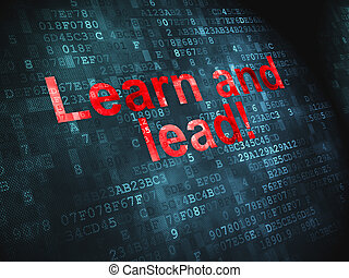 Education concept: Learn and Lead! on digital background