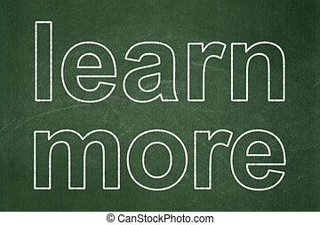 Education concept: Learn More on chalkboard background