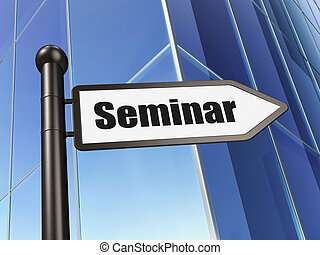 Education concept: sign Seminar on Building background