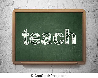 Education concept: Teach on chalkboard background