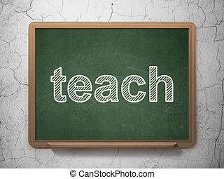 Education concept: Teach on chalkboard background