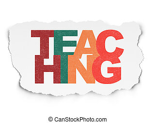 Education concept: Teaching on Torn Paper background