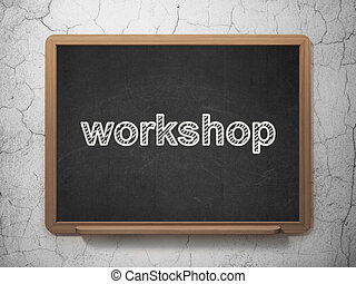 Education concept: Workshop on chalkboard background