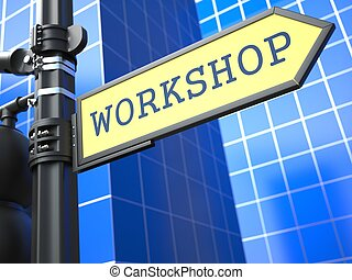 Education Concept. Workshop Roadsign.