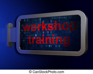 Education concept: Workshop Training on billboard background