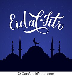 Eid al-Fitr calligraphy lettering and silhouette of mosque against night sky. Muslim holiday typography poster. Islamic traditional festival of breaking the fast. Vector template for banner, greeting card, flyer, invitation.
