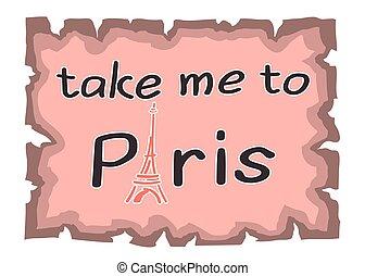 Eiffel Tower Take me to Paris quote