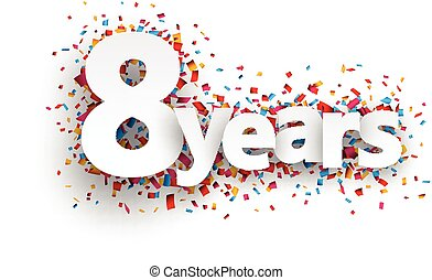 Eight years paper confetti sign. - Eight years paper sign ...
