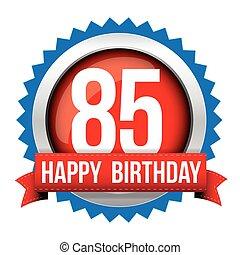 Eighty five years happy birthday badge ribbon