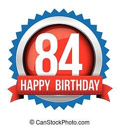 Eighty Four years happy birthday badge ribbon