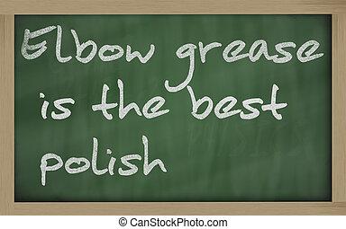 """"""" Elbow grease is the best polish """" written on a blackboard"""