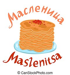 Emblem of pancakes with the inscription in Russian Maslenitsa isolate on a white background. Vector graphics