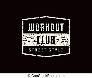 Emblem of workout club. Graphic design with rough texture ...