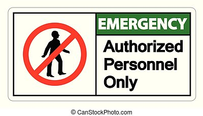 Emergency Authorized Personnel Only Symbol Sign On white Background