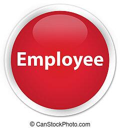 Employee premium red round button