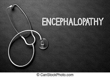 Encephalopathy Handwritten on Chalkboard. 3D Illustration...