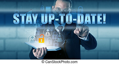 Corporate end user is pressing STAY UP-TO-DATE! on a virtual touch screen interface. Business challenge metaphor and information technology concept for keeping your IT knowledge and software current.