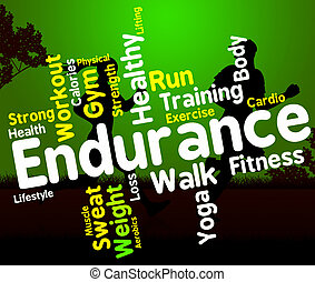 Endurance Word Means Staying Power And Enduring - Endurance...