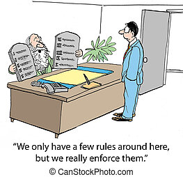 "Enforce the rules - ""We only have a few rules around here,..."