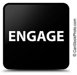 Engage black square button