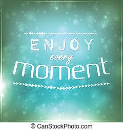 Enjoy every moment. Motivational Background