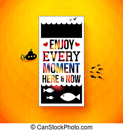 Enjoy every moment here and now. Motivating poster, typography design. Vector illustration.