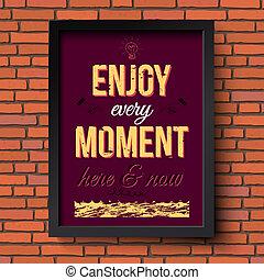 Enjoy every moment here and now. Stylized retro poster in a frame. Brick wall background. Vector illustration.