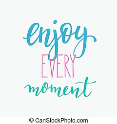 Enjoy Every Moment Of Your Life Quote Typography Modern Roman