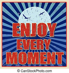 Enjoy every moment, motivational vintage grunge poster, vector illustrator