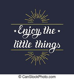 Enjoy the little things hand lettering motivational quote...