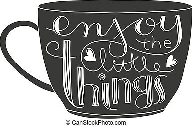 enjoy the little things lettering - Cute coffee or tea cup...