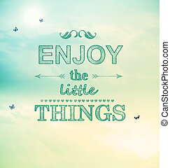 Enjoy the little things text with small butterflies - Enjoy...