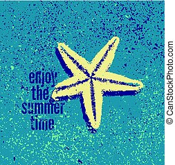 Enjoy the Summer Time. Typographic Summer phrase grunge design with a starfish. Retro vector illustration.