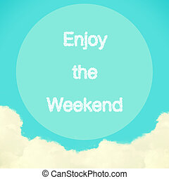 Enjoy the Weekend message created from clouds on blue sky ...