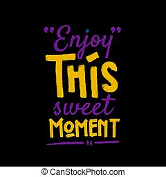 enjoy this sweet moment typography