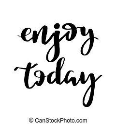 Enjoy Today. Hand drawn typography poster.