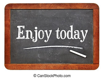Enjoy today inspiraitonal text on blackboard