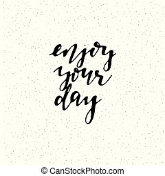 Enjoy your day. Hand drawn lettering black on white background