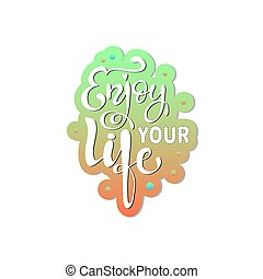 Enjoy your life quote lettering