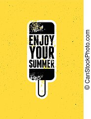 Enjoy Your Summer. Summer time phrase typographical grunge poster with ice cream. Retro vector illustration.