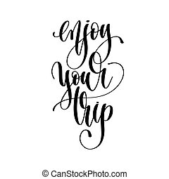 enjoy your trip - hand lettering text positive quote