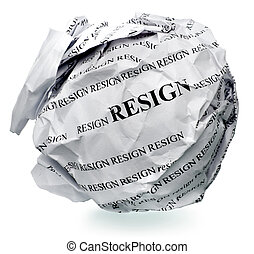 "Enough, the limit has come - paper ball with text ' resign ""..."