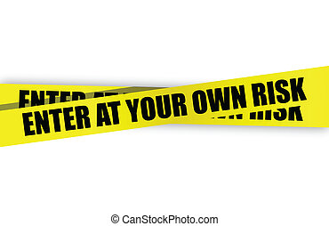 enter at your own risk yellow caution tape illustration...