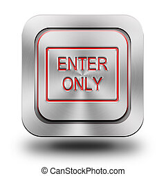 Enter only aluminum glossy icon, button, sign