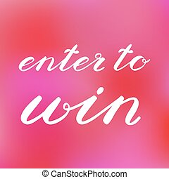 Enter to win. Cute handwriting on blurred background, can be used for giveaway banners for social media contests, promotions and more.