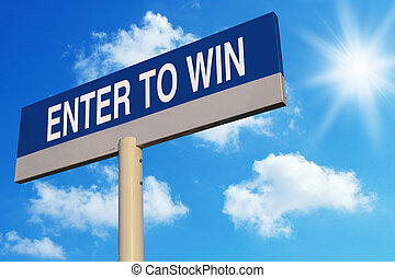 Enter To Win road sign with blue sunny sky background.