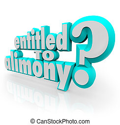 Entitled to Alimony 3d words as question for divorce lawyer or attorney who will fight to get you spousal support you deserve from ex husband or wife